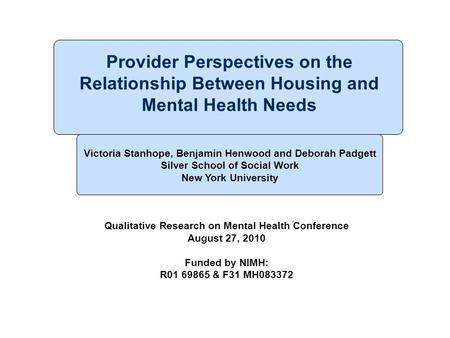Provider Perspectives on the Relationship Between Housing and Mental Health Needs Victoria Stanhope, Benjamin Henwood and Deborah Padgett Silver School.