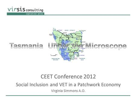 CEET Conference 2012 Social Inclusion and VET in a Patchwork Economy Virginia Simmons A.O.