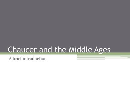Chaucer and the Middle Ages A brief introduction.