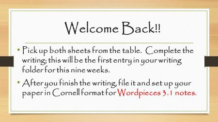 Welcome Back!! Pick up both sheets from the table. Complete the writing; this will be the first entry in your writing folder for this nine weeks. After.