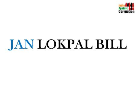 JAN LOKPAL BILL. Anna Hazare spearheaded a nationwide campaign to demand a strong anti-corruption law Jan Lokpal Bill.