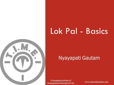 Www.time4education.com Triumphant Institute of Management Education P Ltd Nyayapati Gautam Lok Pal - Basics.