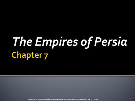 CHAPTER 7: The Empires of Persia The Empires of Persia