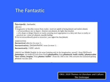 ENGL 2020 Themes in Literature and Culture: The Grotesque The Fantastic.