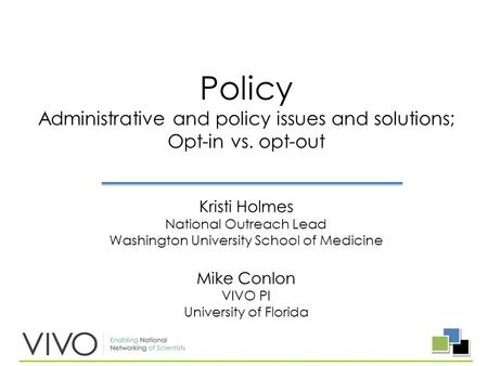 Policy Administrative and policy issues and solutions; Opt-in vs. opt-out Kristi Holmes National Outreach Lead Washington University School of Medicine.