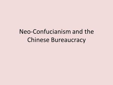 Neo-Confucianism and the Chinese Bureaucracy. Background Why Conf weakened by fall of Han? Revival under Sui/Tang/Song – Supplants Buddhism – Conf Scholar.