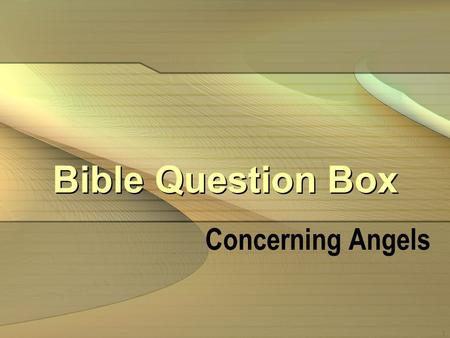 1 Bible Question Box Concerning Angels. 2 Myths about angels Angels are dead people with wings Angels are passive, baby-like Everybody has a personal,