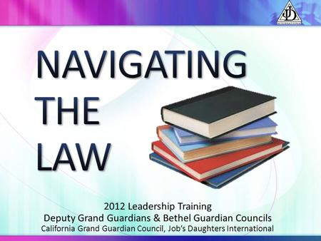 NAVIGATING THE LAW 2012 Leadership Training
