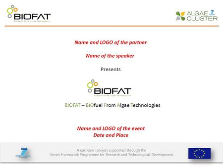 A European project supported through the Seven Framework Programme for Research and Technological Development BIOFAT – BIOfuel From Algae Technologies.