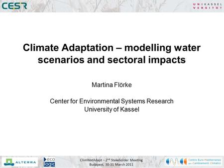 ClimWatAdapt – 2 nd Stakeholder Meeting Budapest, 30-31 March 2011 Martina Flörke Center for Environmental Systems Research University of Kassel Climate.
