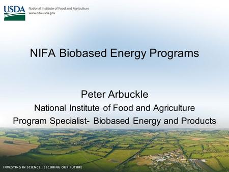 NIFA Biobased Energy Programs Peter Arbuckle National Institute of Food and Agriculture Program Specialist- Biobased Energy and Products.