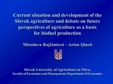 Current situation and development of the Slovak agriculture and debate on future perspectives of agriculture as a basis for biofuel production Miroslava.