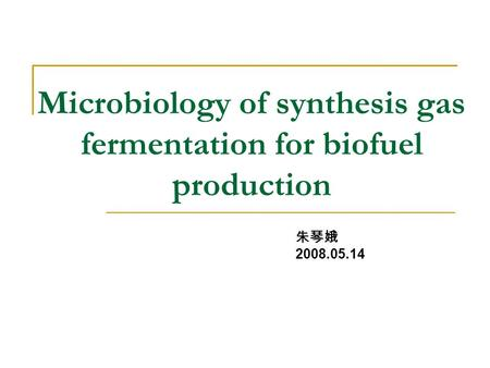 Microbiology of synthesis gas fermentation for biofuel production 朱琴娥 2008.05.14.