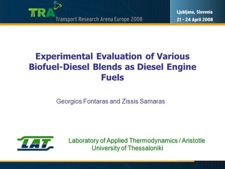 Experimental Evaluation of Various Biofuel-Diesel Blends as Diesel Engine Fuels Georgios Fontaras and Zissis Samaras Laboratory of Applied Thermodynamics.