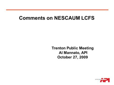 Comments on NESCAUM LCFS Trenton Public Meeting Al Mannato, API October 27, 2009.