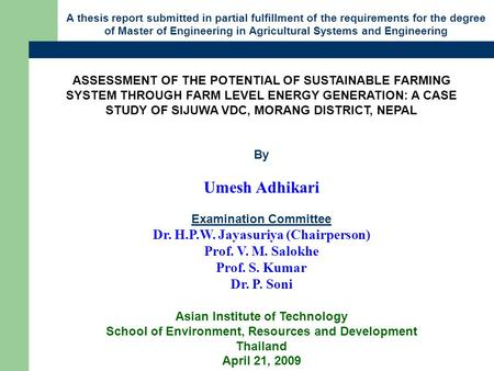 ASSESSMENT OF THE POTENTIAL OF SUSTAINABLE FARMING SYSTEM THROUGH FARM LEVEL ENERGY GENERATION: A CASE STUDY OF SIJUWA VDC, MORANG DISTRICT, NEPAL By Umesh.