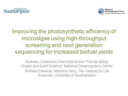 Improving the photosynthetic efficiency of microalgae using high-throughput screening and next generation sequencing for increased biofuel yields Andreas.
