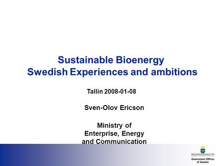 Sustainable Bioenergy Swedish Experiences and ambitions Sven-Olov Ericson Ministry of Enterprise, Energy and Communication Tallin 2008-01-08.