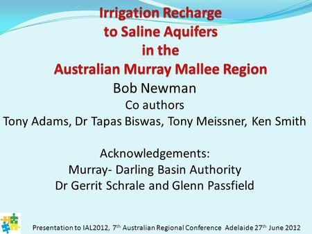 Bob Newman Co authors Tony Adams, Dr Tapas Biswas, Tony Meissner, Ken Smith Acknowledgements: Murray- Darling Basin Authority Dr Gerrit Schrale and Glenn.