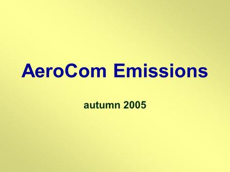 AeroCom Emissions autumn 2005. aerosol emission datasets recommendations for the year 2000 recommendations for the year 1750 Contributors: Frank Dentener,