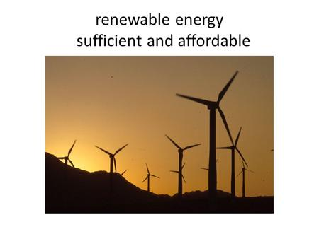 Renewable energy sufficient and affordable. En the sun the wind the land the waters.