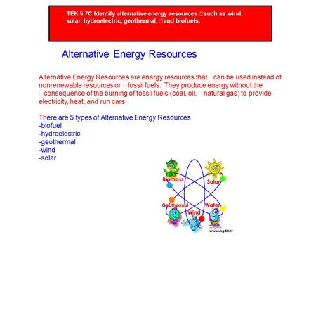 TEK 5.7C Identify alternative energy resources such as wind, solar, hydroelectric, geothermal, and biofuels. Alternative Energy Resources Alternative Energy.