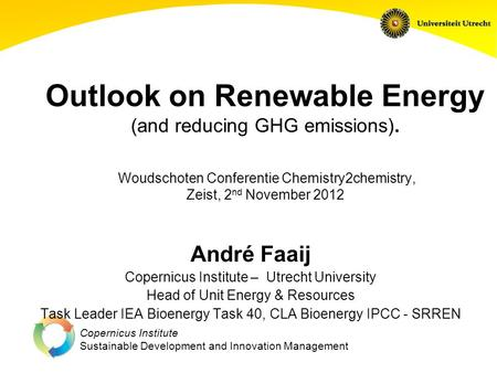 Copernicus Institute Sustainable Development and Innovation Management Outlook on Renewable Energy (and reducing GHG emissions). Woudschoten Conferentie.