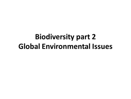 Biodiversity part 2 Global Environmental Issues. How do we measure biodiversity? Uncertainty is a central problem Numbers of species 1.75 million species.