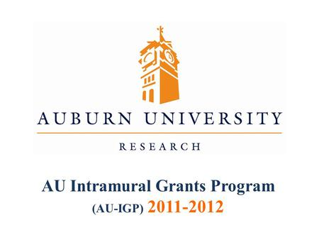 AU Intramural Grants Program (AU-IGP) 2011-2012. $3,000,000The inaugural 2010-2011 program, with required matching funds, allocated in excess of $3,000,000.
