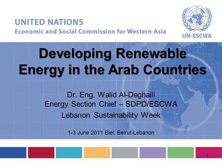 Developing Renewable <strong>Energy</strong> in the Arab Countries Dr. Eng. Walid Al-Deghaili <strong>Energy</strong> Section Chief – SDPD/ESCWA Lebanon Sustainability Week 1-3 June 2011.