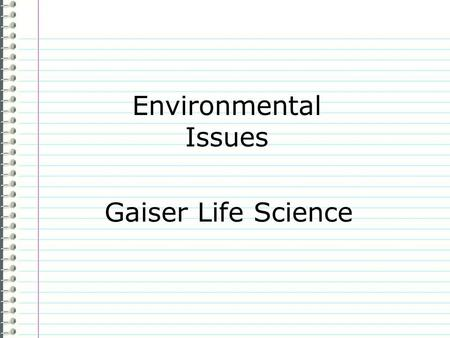 Environmental Issues Gaiser Life Science Know List as many local (Pacific NW) environmental issues of which you know. Evidence Page # Guessing is OK.