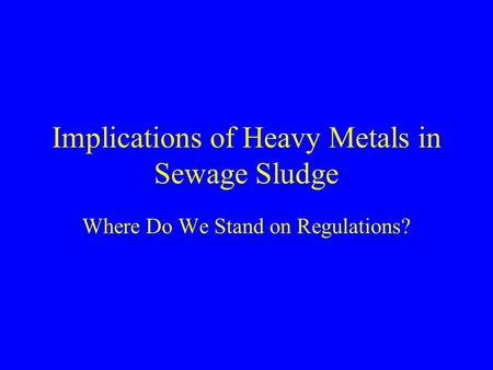 Implications of Heavy Metals in Sewage Sludge Where Do We Stand on Regulations?