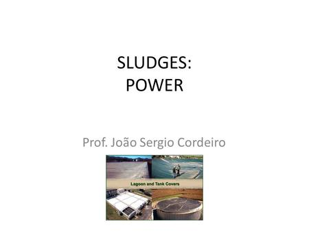 SLUDGES: POWER Prof. João Sergio Cordeiro. BIOSOLIDS WATER POTABLE PARTICLES CHEMICAL BIOLOGIC PHYSIC BIOSOLIDS.