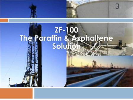 ZF-100 The Paraffin & Asphaltene Solution. ZF-100 The Paraffin & Asphaltene Solution 72% Biodegradable, environmentally friendly ZF-100 is an aggressive.