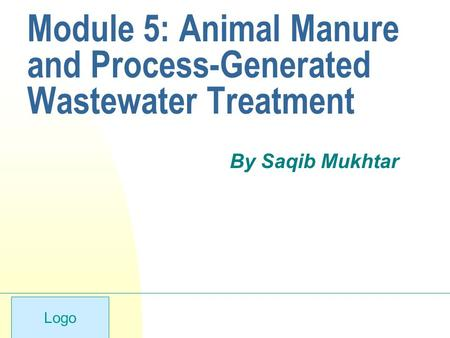 Logo Module 5: Animal Manure and Process-Generated Wastewater Treatment By Saqib Mukhtar.