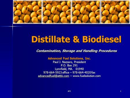 AFS1 Distillate & Biodiesel Contamination, Storage and Handling Procedures Advanced Fuel Solutions, Inc. Paul J. Nazzaro, President P.O. Box 291 Lynnfield,