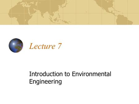 Lecture 7 Introduction to Environmental Engineering.