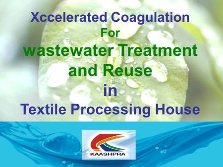 Xccelerated Coagulation For wastewater Treatment and Reuse in Textile Processing House.