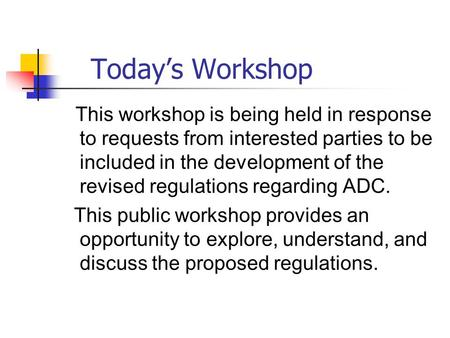 Today's Workshop This workshop is being held in response to requests from interested parties to be included in the development of the revised regulations.