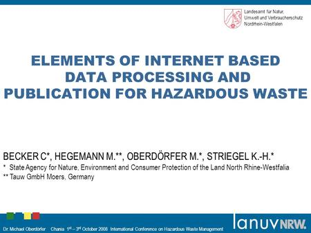 Dr. Michael Oberdörfer Chania 1 st – 3 rd October 2008 International Conference on Hazardous Waste Management ELEMENTS OF INTERNET BASED DATA PROCESSING.