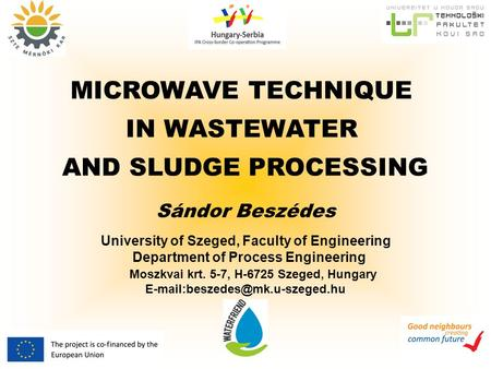 MICROWAVE TECHNIQUE IN WASTEWATER AND SLUDGE PROCESSING University of Szeged, Faculty of Engineering Department of Process Engineering Moszkvai krt. 5-7,