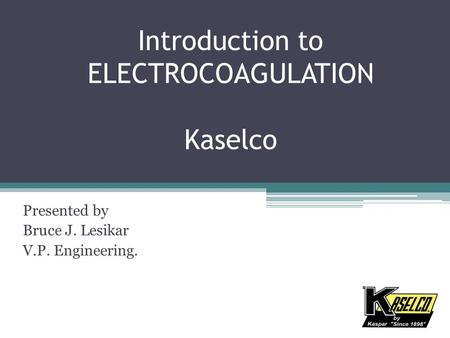 Introduction to ELECTROCOAGULATION Kaselco