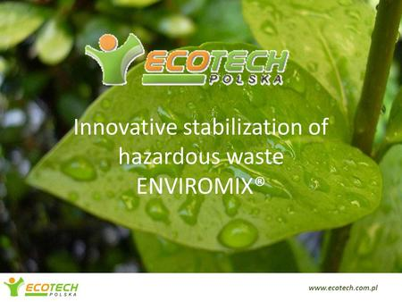 Innovative stabilization of hazardous waste ENVIROMIX® www.ecotech.com.pl.