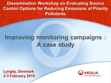 Improving monitoring campaigns : A case study Dissemination Workshop on Evaluating Source Control Options for Reducing Emissions of Priority Pollutants.