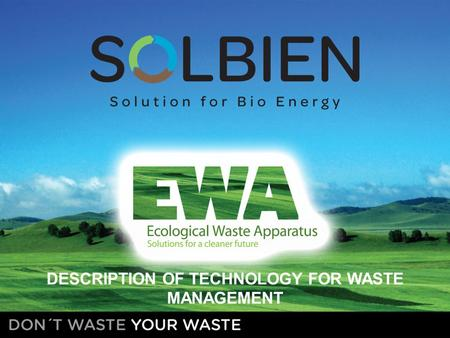 DESCRIPTION OF TECHNOLOGY FOR WASTE MANAGEMENT. ZERO WASTE = Divert BDW from landfilling Return nutriens from BDW to soil = Compost and fertilizer production.