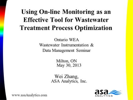 Using On-line Monitoring as an Effective Tool for Wastewater Treatment Process Optimization Ontario WEA Wastewater Instrumentation & Data Management Seminar.