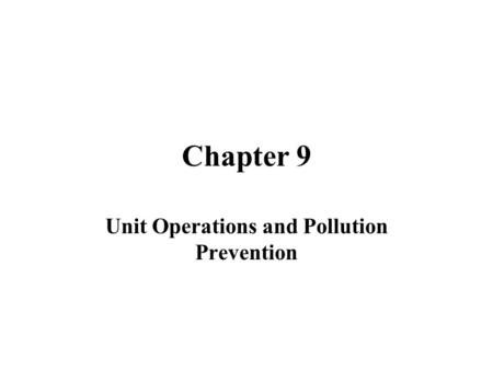 Chapter 9 Unit Operations and Pollution Prevention.