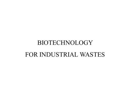 BIOTECHNOLOGY FOR INDUSTRIAL WASTES. BOD COD TRATTAMENTO CHIMICO TRATTAMENTO BIOLOGICO Most biological waste and wastewater treatment processes employ.