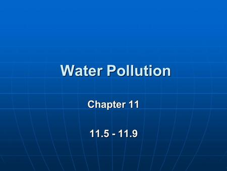 Water Pollution Chapter 11 11.5 - 11.9.