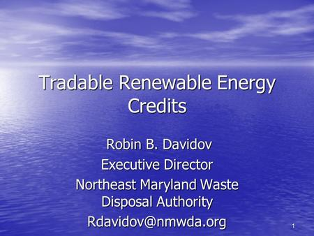1 Tradable Renewable Energy Credits Robin B. Davidov Robin B. Davidov Executive Director Northeast Maryland Waste Disposal Authority